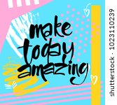 make today amazing. typography... | Shutterstock .eps vector #1023110239