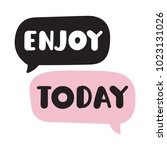 enjoy today. vector hand drawn... | Shutterstock .eps vector #1023131026