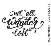 not all who wander are lost... | Shutterstock .eps vector #1023432973