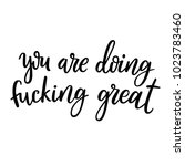 you are doing fucking great. | Shutterstock .eps vector #1023783460