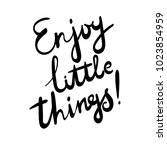 enjoy little things. hand drawn ... | Shutterstock .eps vector #1023854959