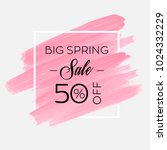big spring sale 50  off sign... | Shutterstock .eps vector #1024332229
