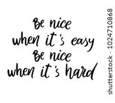 be nice when it's easy  be nice ... | Shutterstock .eps vector #1024710868