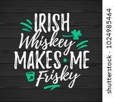irish whiskey makes me frisky... | Shutterstock .eps vector #1024985464