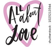 all about love.hand lettering... | Shutterstock .eps vector #1025213566