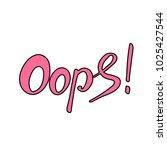 word oops. trend calligraphy....   Shutterstock .eps vector #1025427544