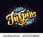 hand sketched you inspire me... | Shutterstock .eps vector #1025518864