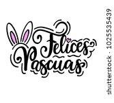 happy easter felices pascuas... | Shutterstock .eps vector #1025535439