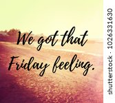 Small photo of Quote - We got that Friday feeling