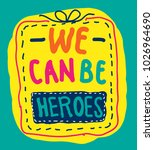 we can be heroes  beautiful... | Shutterstock .eps vector #1026964690