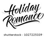 holiday romance lettering | Shutterstock .eps vector #1027225339
