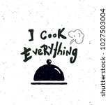 i cook everything.   hand... | Shutterstock .eps vector #1027503004