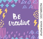 be creative. motivational... | Shutterstock .eps vector #1027680256