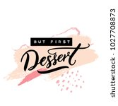 but first dessert. funny saying ... | Shutterstock .eps vector #1027708873