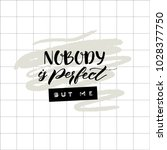 nobody is perfect but me. funny ... | Shutterstock .eps vector #1028377750