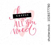 coffee is all you need. funny... | Shutterstock .eps vector #1028377780