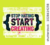 stop hating start creating.... | Shutterstock .eps vector #1028614258