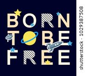 born to be free slogan graphic... | Shutterstock .eps vector #1029387508