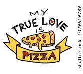 My True Love Is Pizza Vector...
