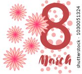 greeting card for march 8.... | Shutterstock .eps vector #1030051324