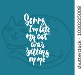 sorry  i'm late  my cat was... | Shutterstock .eps vector #1030235008