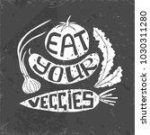 eat your veggies lettering....   Shutterstock .eps vector #1030311280