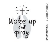 wake up and pray   motivational ... | Shutterstock .eps vector #1030649080