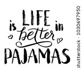 life is better in pajamas... | Shutterstock .eps vector #1030697950