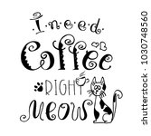 I Need Coffee Right Meow Funny...