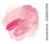 brush strokes in gentle pink... | Shutterstock .eps vector #1030831906