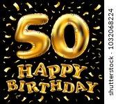 vector happy birthday 50th... | Shutterstock .eps vector #1032068224