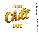 lettering  just chill out  hand ... | Shutterstock .eps vector #1032695713