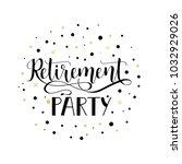 retirement party. lettering.... | Shutterstock .eps vector #1032929026