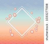 sakura flowers  square white... | Shutterstock .eps vector #1033277008