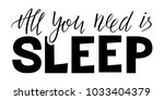 all you need is sleep lettering.... | Shutterstock .eps vector #1033404379