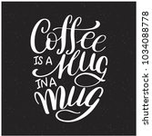 lettering coffee is a hug in a... | Shutterstock .eps vector #1034088778