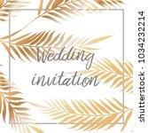 wedding invitation  leaves... | Shutterstock .eps vector #1034232214