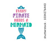 every pirate needs a mermaid.... | Shutterstock .eps vector #1034276443