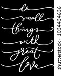 do small things with great love ... | Shutterstock .eps vector #1034434636