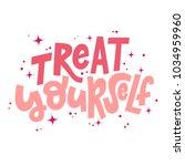 treat yourself hand lettering... | Shutterstock .eps vector #1034959960
