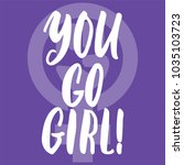 you go  girl   hand drawn... | Shutterstock .eps vector #1035103723