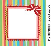 frame with a bow on a striped... | Shutterstock .eps vector #103511708