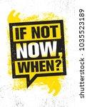 if not now  when  inspiring... | Shutterstock .eps vector #1035523189