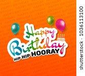 happy birthday hip hip hooray... | Shutterstock .eps vector #1036113100