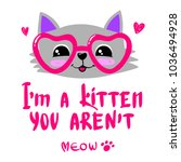 i'm a kitten   you aren't. ... | Shutterstock .eps vector #1036494928