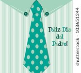 Bright shirt and tie Spanish 'Happy Father's Day' neck tie card in vector format. - stock vector