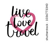 live  love  travel. hand drawn... | Shutterstock .eps vector #1036773340