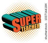 super teacher written in comic... | Shutterstock .eps vector #1037166184