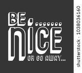 be nice or go away t shirt... | Shutterstock .eps vector #1038036160