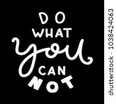do what you can not on black... | Shutterstock .eps vector #1038424063